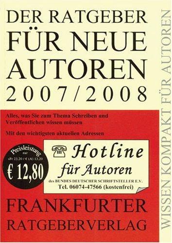 Der Ratgeber für neue Autoren 2007/2008. Alles ...