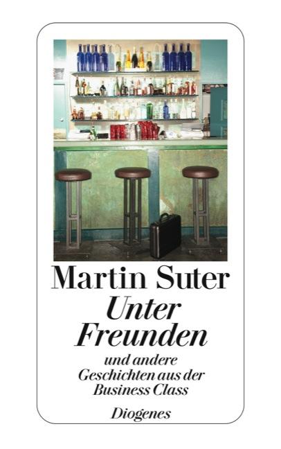 Unter Freunden: Und andere Geschichten aus der Business Class - Martin Suter