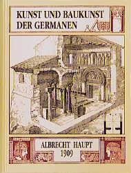 Kunst und Baukunst der Germanen - Albrecht Haupt