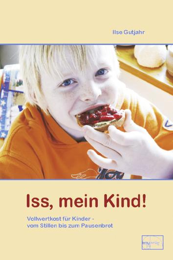 Iß, mein Kind!: Vollwertkost vom Stillen bis zum Pausenbrot - Ilse Gutjahr