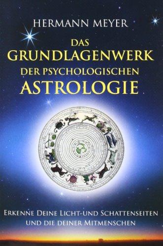 Das Grundlagenwerk der psychologischen Astrologie: Erkenne Deine Licht- und Schattenseiten und die Deiner Mitmenschen -