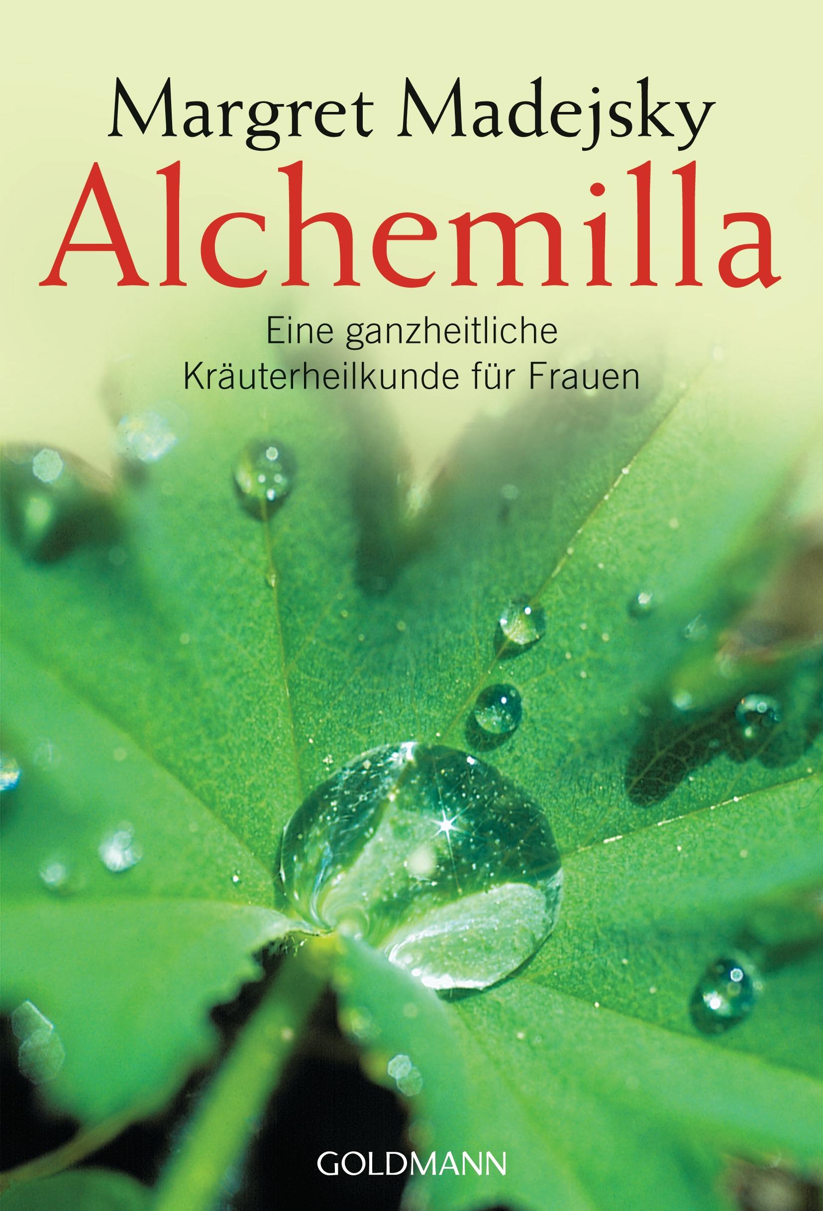 Alchemilla: Eine ganzheitliche Kräuterheilkunde für Frauen - Margret Madejsky