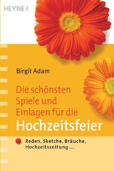 Die schönsten Spiele und Einlagen für die Hochzeitsfeier: Reden, Sketche, Bräuche, Hochzeitszeitung ... - Birgit Adam