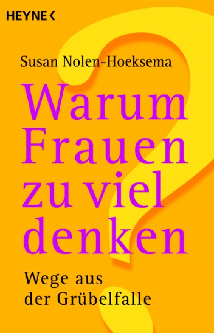 Warum Frauen zu viel denken: Wege aus der Grübelfalle - Susan Nolen-Hoeksema