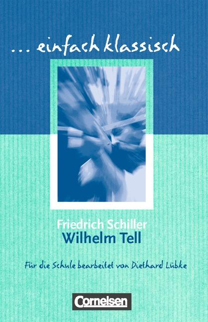 Einfach klassisch: Wilhelm Tell - Friedrich Schiller [2. Auflage 2012]