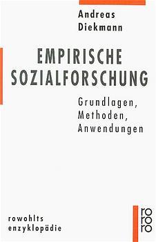 Empirische Sozialforschung. Grundlagen, Methoden, Anwendungen - Andreas Diekmann