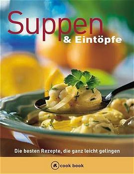 Suppen und Eintöpfe. a cook book. Die besten Re...