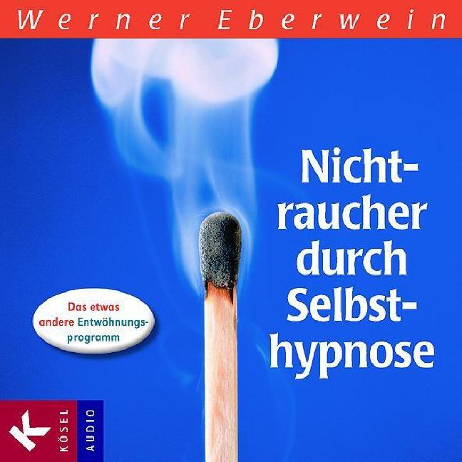 Nichtraucher durch Selbsthypnose: Das etwas andere Entwöhnungsprogramm - Werner Eberwein