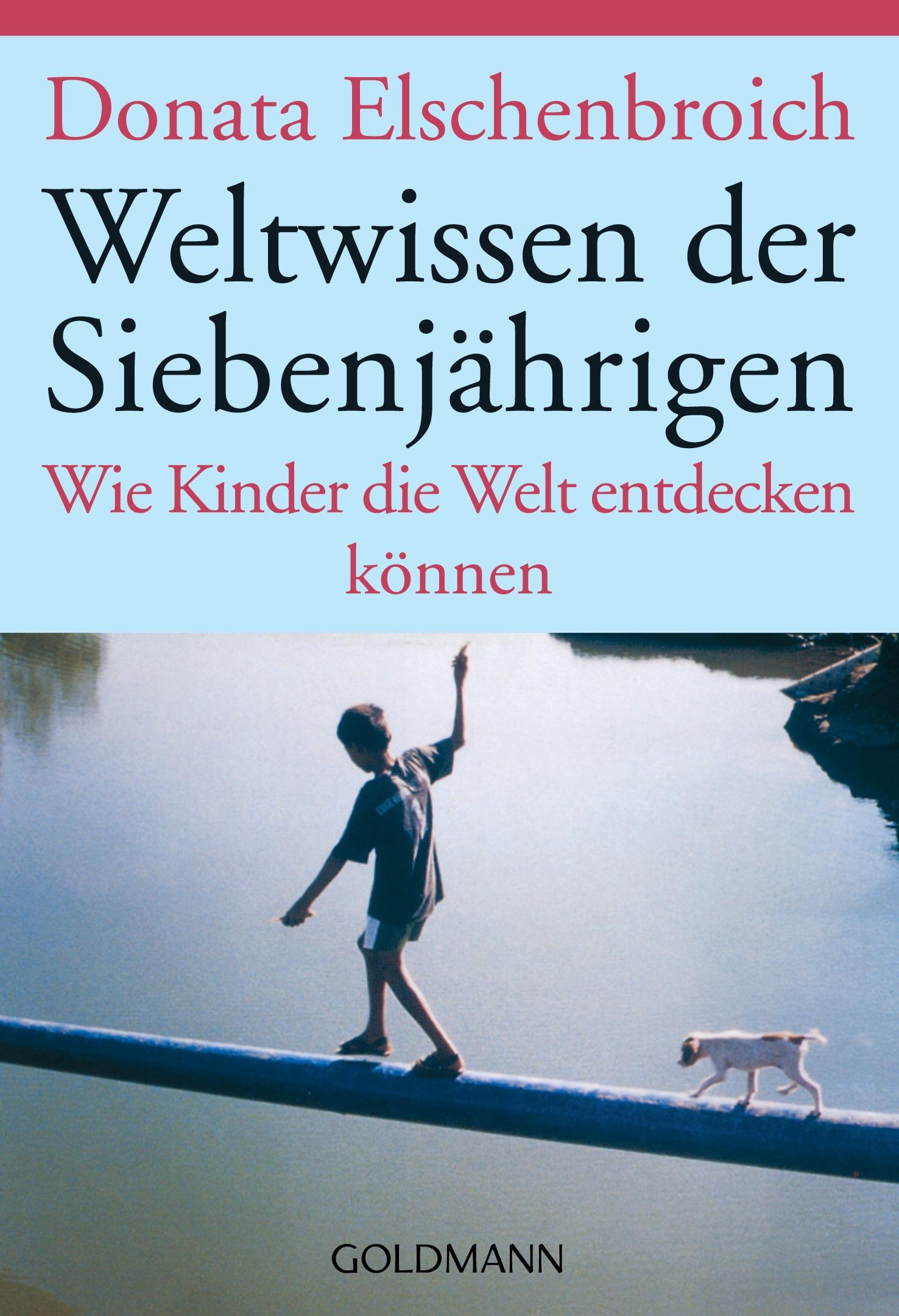 Weltwissen der Siebenjährigen: Wie Kinder die Welt entdecken können - Donata Elschenbroich