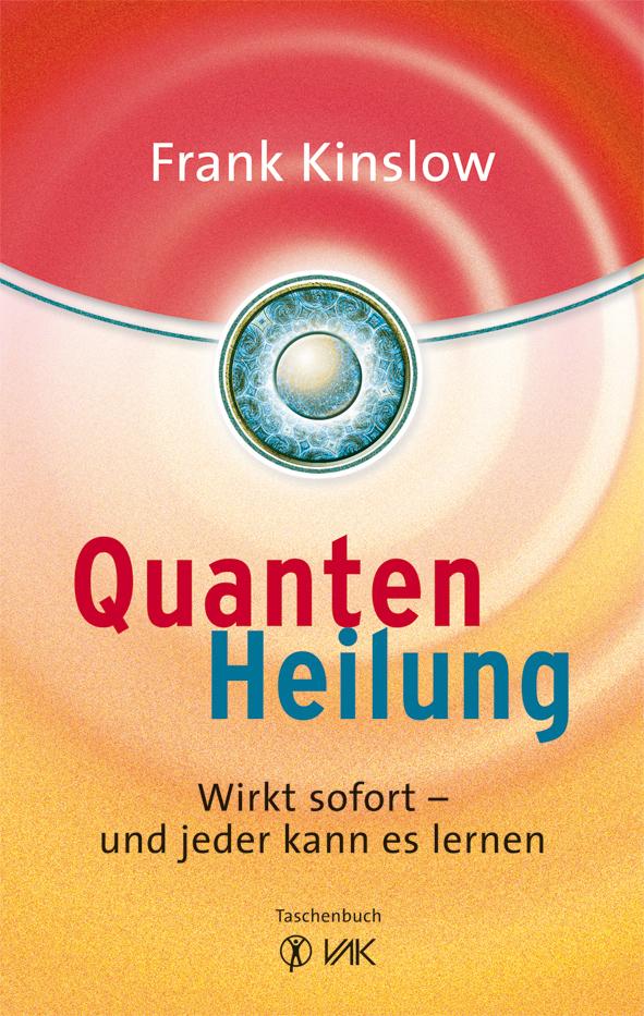 Quantenheilung: Wirkt sofort - und jeder kann es lernen - Frank Kinslow