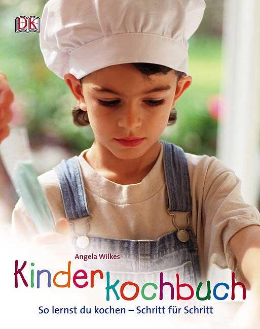Kinderkochbuch: So lernst du kochen - Schritt für Schritt - Angela Wilkes