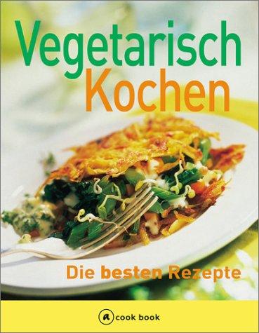 Vegetarisch Kochen. Cook book. Die besten Rezep...