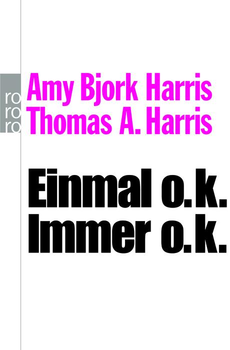 Einmal o.k., immer o.k: Transaktionsanalyse für den Alltag - Amy Bjork Harris