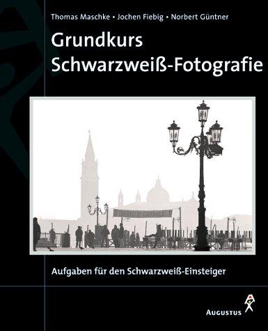 Grundkurs Schwarzweiß- Fotografie - Thomas Maschke