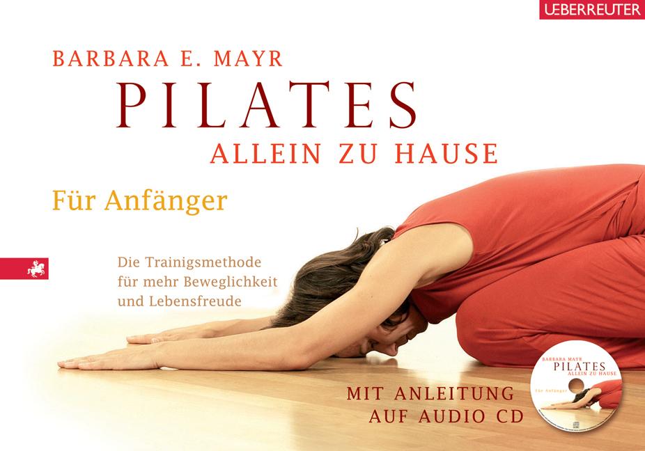 Pilates allein zu Hause: Die Trainingsmethode für mehr Beweglichkeit und Lebensfreude. Mit Anleitung auf Audio - CD - Barbara E. Mayr