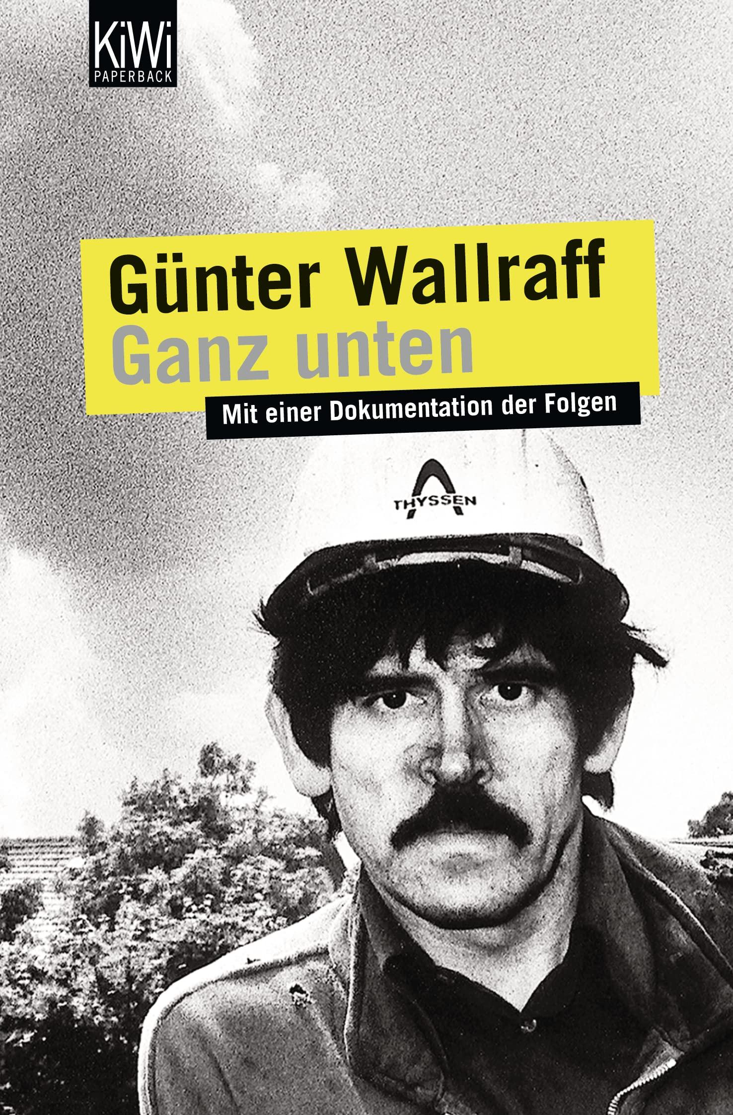 Ganz unten. Erweiterte Neuauflage: Mit einer Dokumentation der Folgen - Günter Wallraff