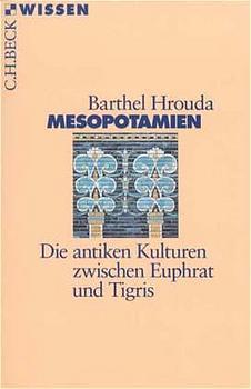 Mesopotamien: Die antiken Kulturen zwischen Euphrat und Tigris - Barthel Hrouda
