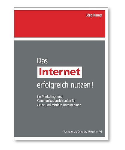 Das Internet erfolgreich nutzen! - Jörg Kamp