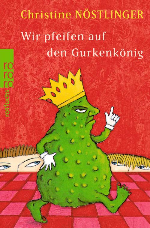 Wir pfeifen auf den Gurkenkönig - Christine Nöstlinger