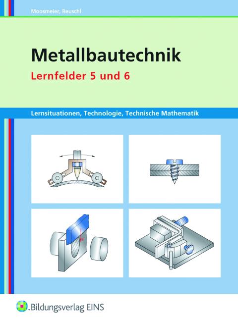 Metallbautechnik. Arbeitsheft. Lernfelder 5 und 6: Lernsituationen, Technologie, Technische Mathematik - Hermann Moosmeier