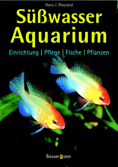 Süßwasser-Aquarium. Einrichtung, Pflege, Fische...