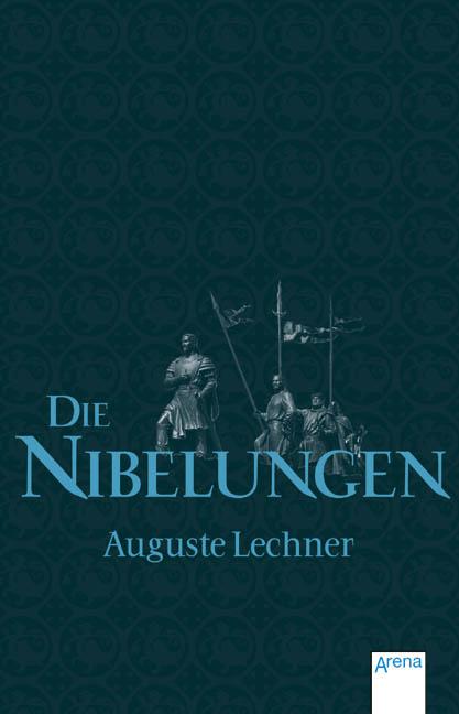 Die Nibelungen: Glanzzeit und Untergang eines mächtigen Volkes - Auguste Lechner