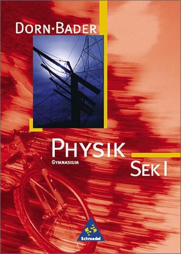 Physik - Sekundarstufe I - Neubearbeitung: Dorn-Bader Physik, Gymnasium Sek. I, Neuausgabe Hamburg, Niedersachsen, Nordr