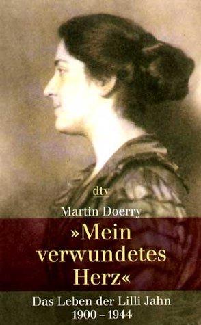 Mein verwundetes Herz: Das Leben der Lilli Jahn 1900-1944 - Martin Doerry