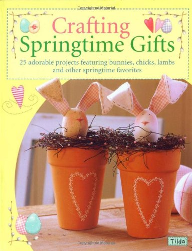 Crafting Springtime Gifts: 25 Adorable Projects...