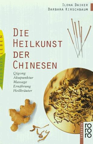 Die Heilkunst der Chinesen: Qigong, Akupunktur,...
