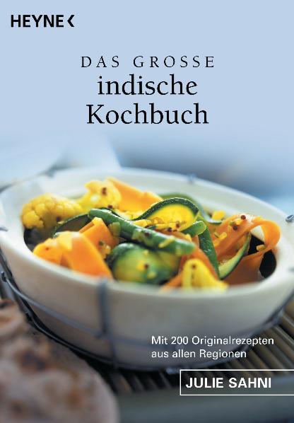 Das große indische Kochbuch: Mit 200 Originalrezepten aus allen Regionen - Julie Sahni
