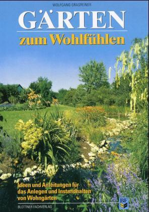 Gärten zum Wohlfühlen - Wolfgang Grasreiner
