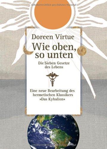 Wie oben, so unten: Die Sieben Gesetze des Lebens - Doreen Virtue