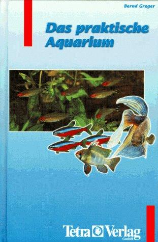Das praktische Aquarium - Bernd Greger