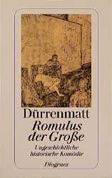 Romulus der Große. Ungeschichtliche historische Komödie - Friedrich Dürrenmatt