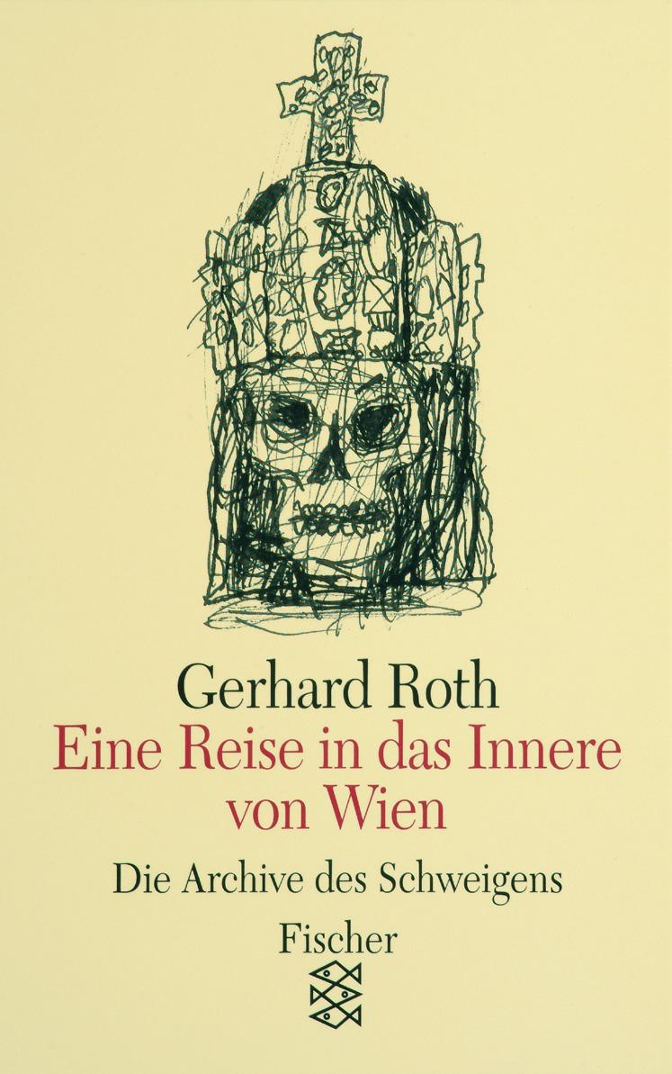 Die Archive des Schweigens: Eine Reise in das Innere von Wien: Essays - Gerhard Roth