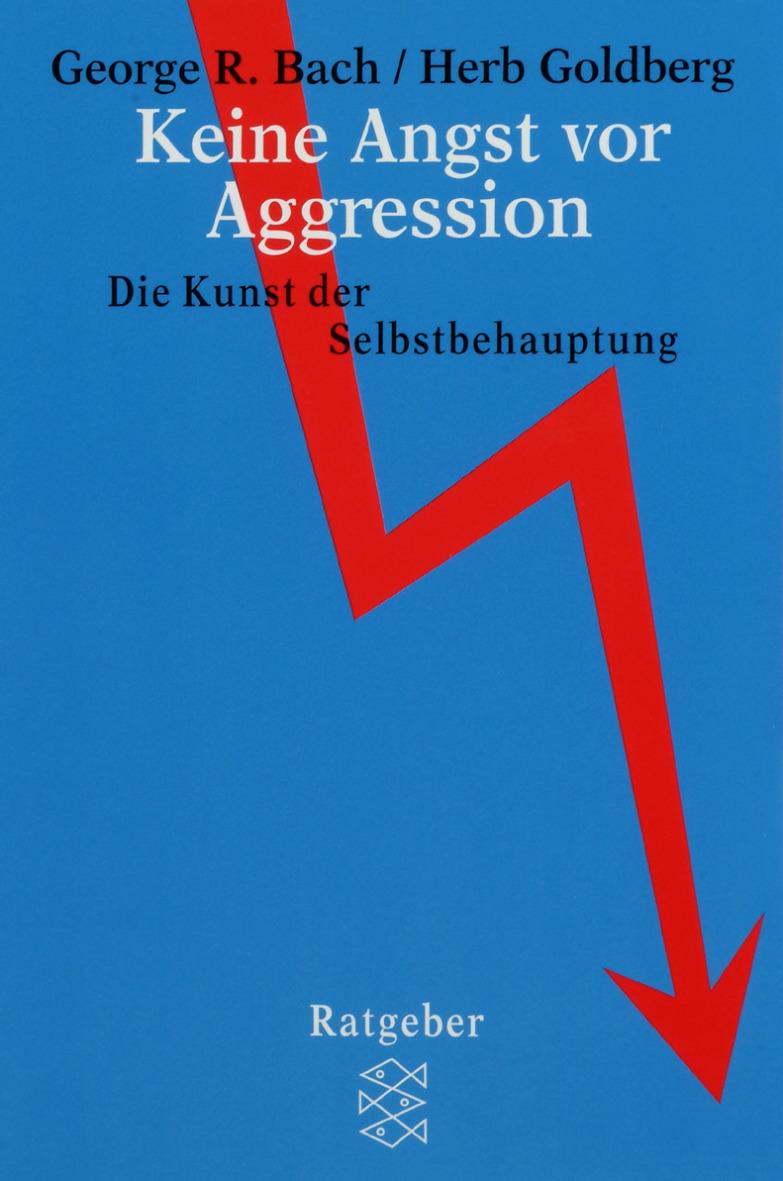 Keine Angst vor Aggression: Die Kunst der Selbstbehauptung - George R. Bach