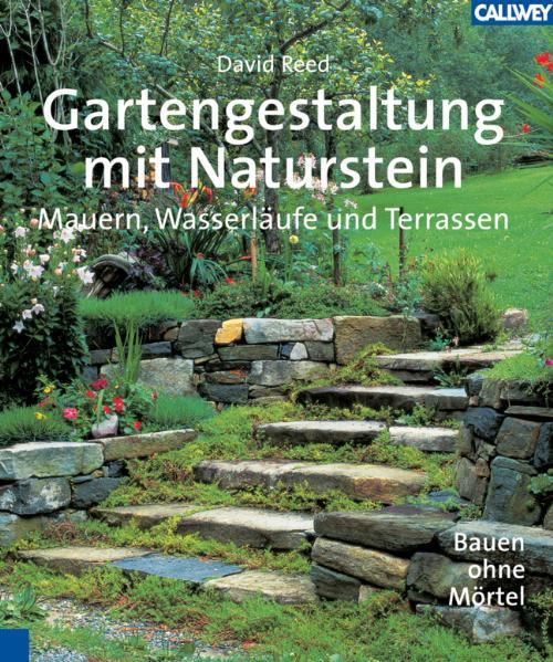 Gartengestaltung mit Naturstein: Mauern, Wasserläufe und Terrassen. Bauen ohne Mörtel - David Reed