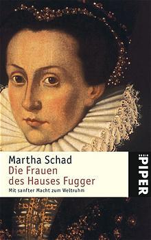 Die Frauen des Hauses Fugger. Mit sanfter Macht zum Weltruhm. - Martha Schad