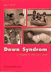 Down Syndrom: Ein Ratgeber für Eltern und Erzie...