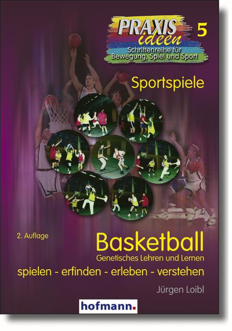 Basketball: Sportspiele - Genetisches Lehren und Lernen - Spielen, erfinden, erleben, verstehen - Jürgen Loibl