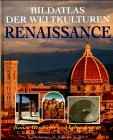 Bildatlas der Weltkulturen: Renaissance. Kunst,...