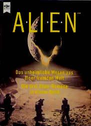 Alien - Das unheimliche Wesen aus einer fremden Welt / Die Rückkehr / Alien III - Alan D. Foster [3 Romane in einem Band]