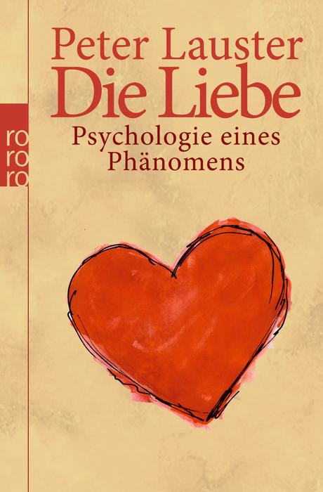 Die Liebe: Psychologie eines Phänomens - Peter Lauster