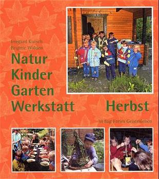 Natur-Kinder-Garten-Werkstatt, Herbst: Vom Wied...