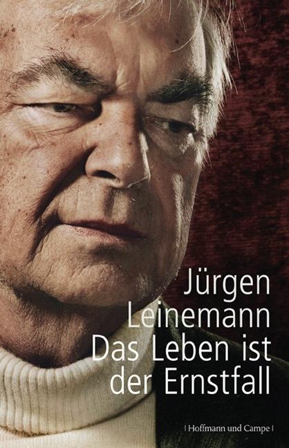 Das Leben ist der Ernstfall - Jürgen Leinemann