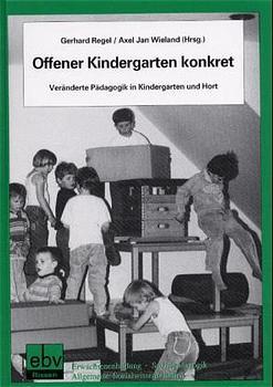 Offener Kindergarten konkret: Veränderte Pädagogik im Offenen Kindergarten