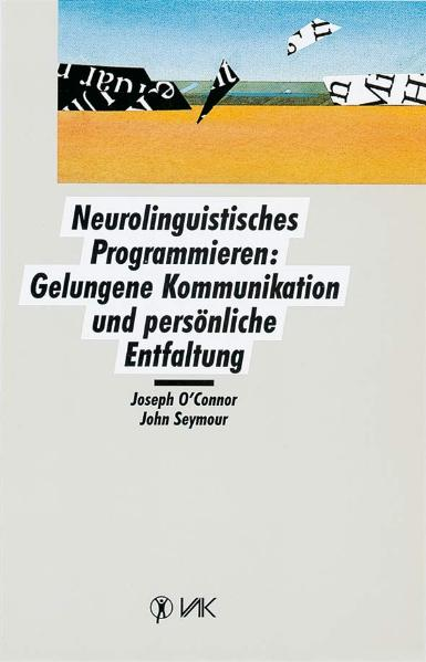 Neurolinguistisches Programmieren: Gelungene Kommunikation und persönliche Entfaltung - Joseph O´Connor [Broschiert, 18.