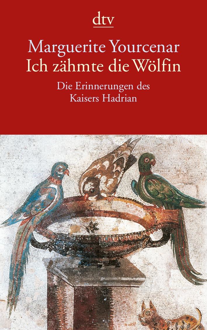 Ich zähmte die Wölfin - Die Erinnerungen des Kaisers Hadrian - Marguerite Yourcenar