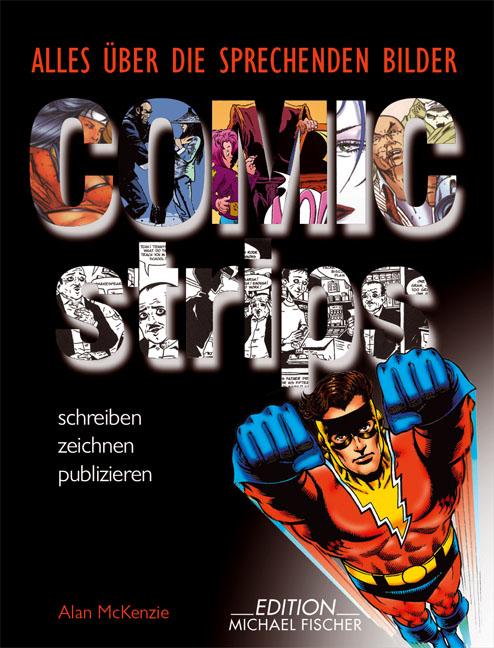 Comic strips: Alles über die sprechenden Bilder, schreiben, zeichnen, puplizieren - Alan McKenzie